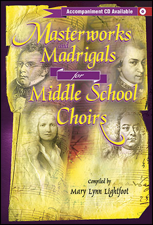 Masterworks and Madrigals for Middle School Choirs