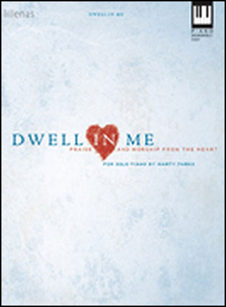 Dwell In Me Piano Arr Marty Parks Jw Pepper Sheet Music