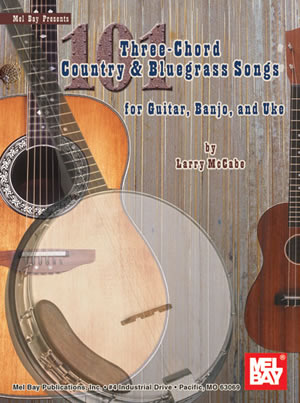 101 Three Chord Country and Bluegrass Songs For Guitar, Banjo or Uke