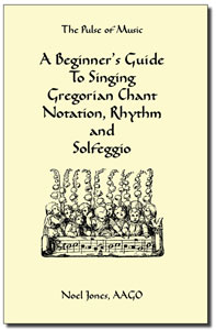 BEGINNER'S GUIDE TO SINGING GREGORIAN CHANT NOTATION, RHYTHM AND SOLFEGGIO, A