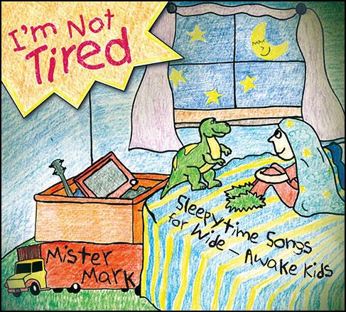 I'm Not Tired: Sleepytime Songs for Wide Awake Kids