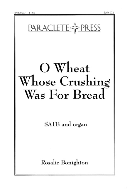 O Wheat Whose Crushing Was for Bread