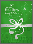 He Is Born Holy Child