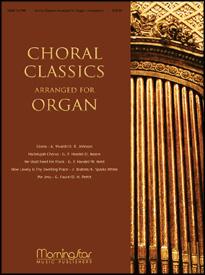 Choral Classics Arranged for Organ