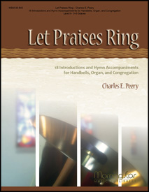 Let Praises Ring: 18 Introductions and Hymn Accompaniments for Handbells, Organ and Congregation