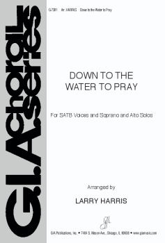 down to the water to pray larry harris satb soprano and alto solos