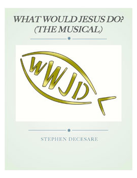What Would Jesus Do? the musical