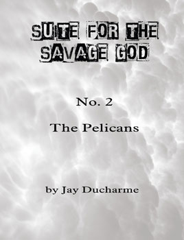 Suite for the Savage God:  The Pelicans