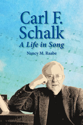 Carl F. Schalk A Life in Song