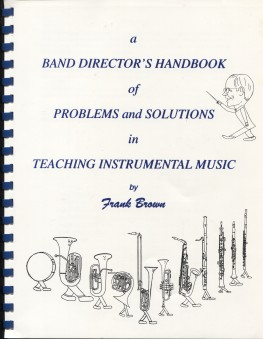 A Band Director's Handbook of Problems and Solutions in Teaching Instrumental Music