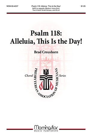 Psalm 118: Alleluia, This Is the Day!