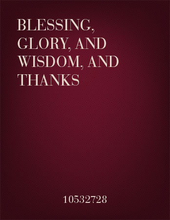 Blessing, Glory, and Wisdom, and Thanks