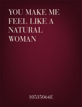 You Make Me Feel Like A Natural Woman