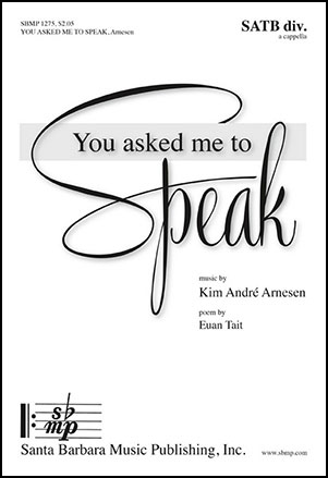 You Asked Me to Speak