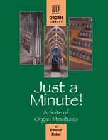 Just a Minute! A Suite of Organ Miniatures