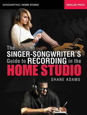 The Singer Songwriter's Guide to Recording in the Home Studio