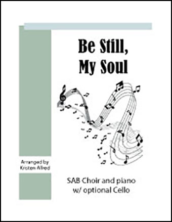 Be Still, My Soul (SAB Choir with Opt. cello)