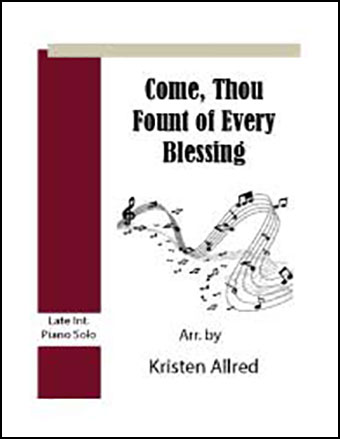 Come, Thou Fount of Every Blessing (Int. Piano Solo)