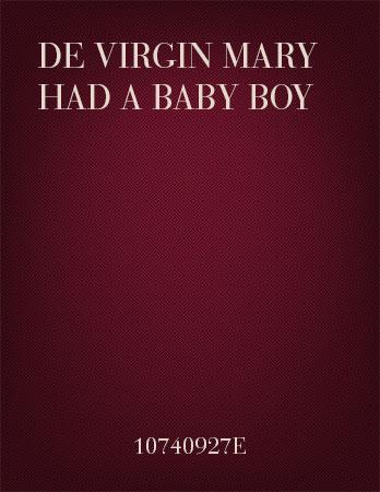 De Virgin Mary had a baby boy