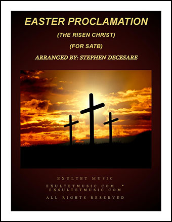Easter Proclamation (The Risen Christ) (for SATB)