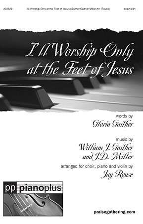 I'll Worship Only at the Feet of Jesus