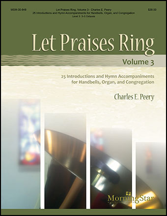 Let Praises Ring #3 : 23 Introductions and Hymn Accompaniments for Handbells, Organ, and Congregation,