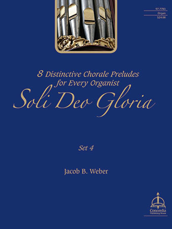Soli Deo Gloria: Eight Distinctive Chorale Preludes for Every Organist #4