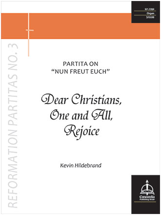Dear Christians, One and All, Rejoice: Partita on Nun freut euch - Reformation Partitas #3