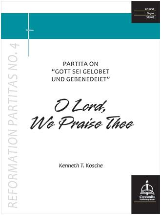 O Lord, We Praise Thee: Partita on Gott sei gelobet und gebenedeiet - Reformation Partitas #4