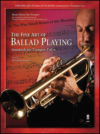 The Fine Art of Ballad Playing - Standards for Trumpet, Vol. 6