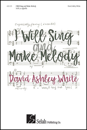 I Will Sing and Make Melody (SATB ) by David | J W  Pepper