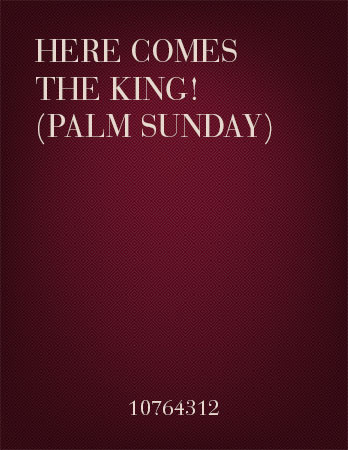 Here Comes the King! (Palm Sunday)