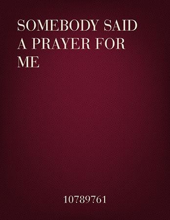 Somebody Said a Prayer For Me