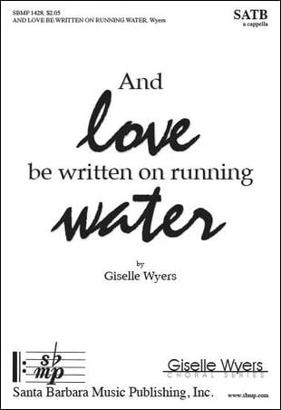 And Love Be Written on Running Water