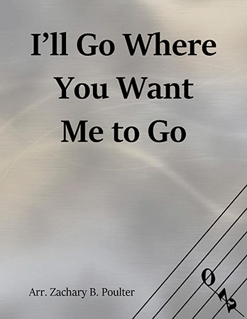 I'll Go Where You Want Me to Go