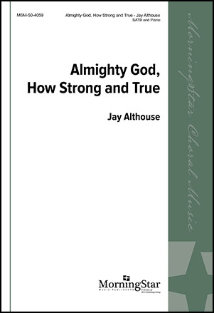 Almighty God, How Strong and True