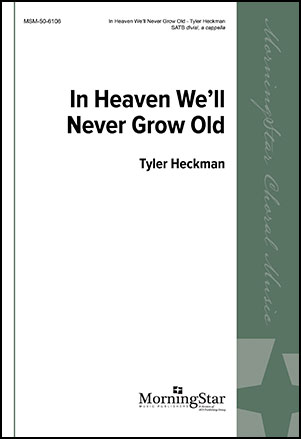 In Heaven We'll Never Grow Old