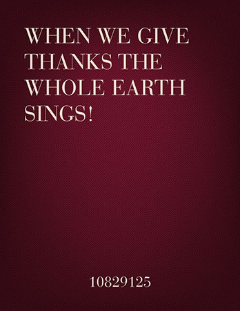 When We Give Thanks the Whole Earth Sings!