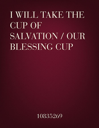 I Will Take the Cup of Salvation / Our Blessing Cup
