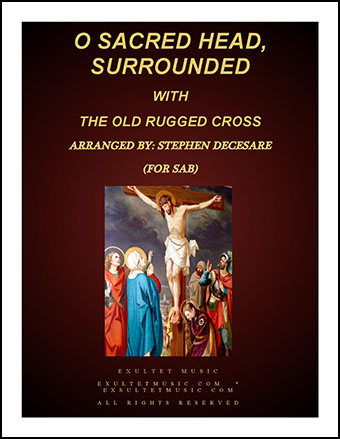 O Sacred Head, Surrounded (with The Old Rugged Cross) (for SAB)