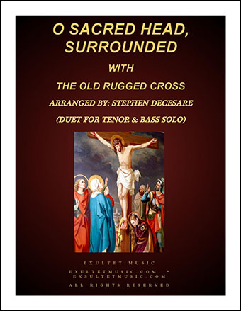 O Sacred Head, Surrounded (with The Old Rugged Cross) (Duet for Tenor & Bass Solo)