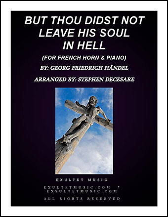But Thou Didst Not Leave His Soul In Hell (for French Horn & Piano)