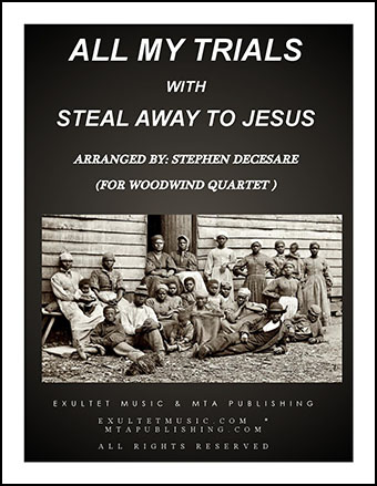All My Trials (with Steal Away To Jesus) (for Woodwind Quartet)