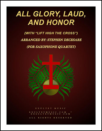 All Glory, Laud, And Honor (with Lift High The Cross - for Saxophone Quartet)