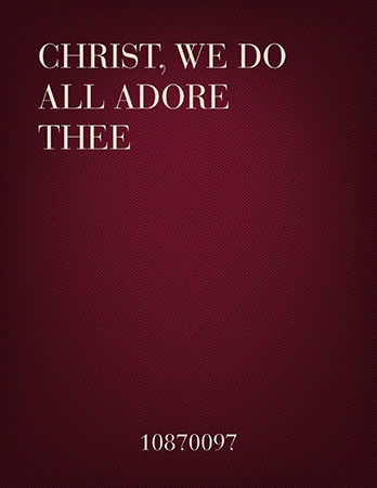 Christ We Do All Adore Thee