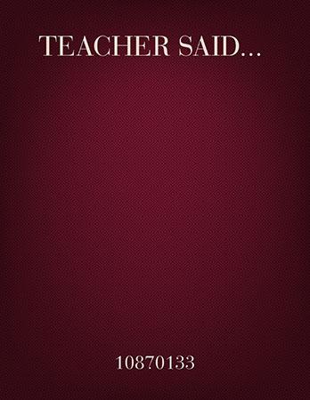 Teacher Said . . .