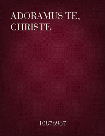 Adoramus Te, Christe