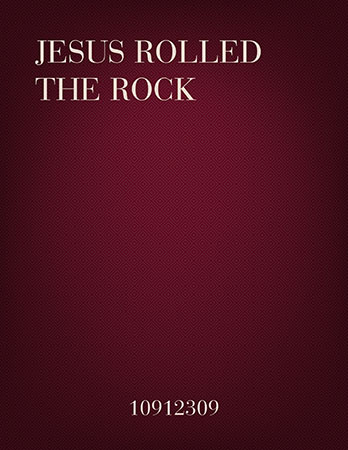 Jesus Rolled the Rock!