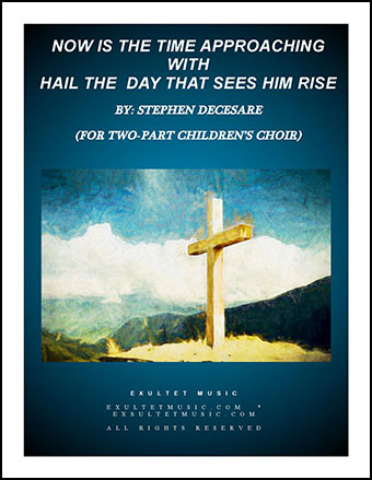Now is the Time Approaching (with Hail the Day that Sees Him Rise)