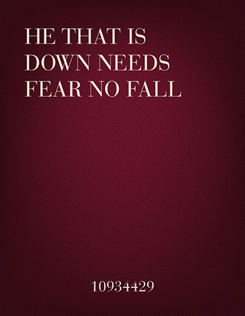 He That is Down Needs Fear No Fall